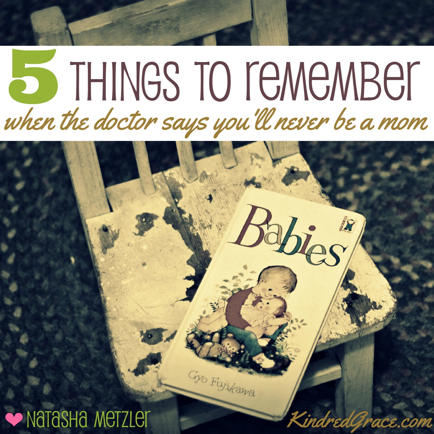 5 Things to Remember {when the doctor says you'll never be a mom}