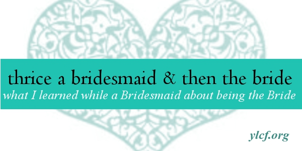 what I learned while a Bridesmaid about being a Bride - @cbrankshire on @YLCF
