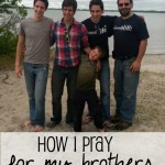 how I pray for my brothers