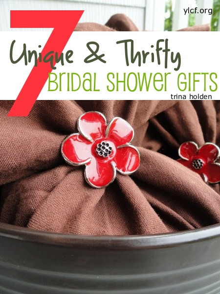 7 Unique Thrifty Bridal Shower Gifts From Trinaholden At Ylcf