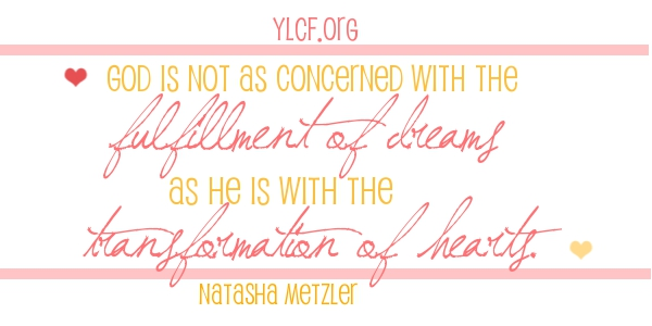 """God is not as concerned with the fulfillment of dreams as He is with..."" @natashametzler at @YLCF http://ylcf.org/?p=17434"