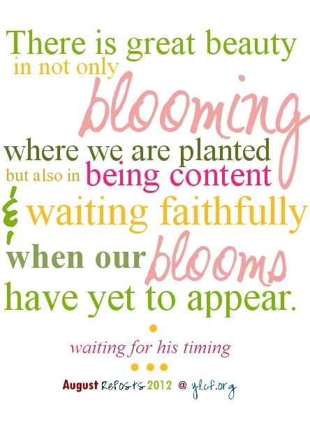 There is great beauty in...waiting faithfully when our blooms have yet to appear...