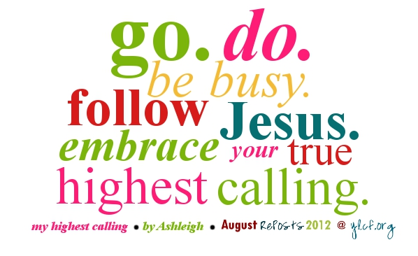 go. do. be busy. follow Jesus.