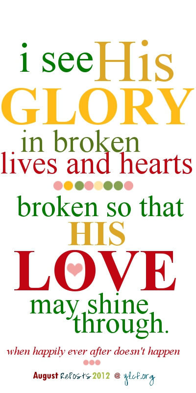 broken so that His love may shine through...
