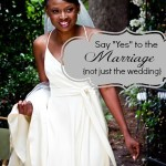 Say Yes to the Marriage (not just the wedding)