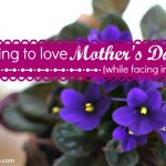 learning to love Mother's Day