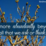 far more abundantly beyond all that we ask or think