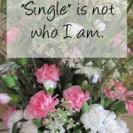 """single"" is not who I am"