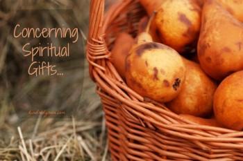 Concerning Spiritual Gifts…
