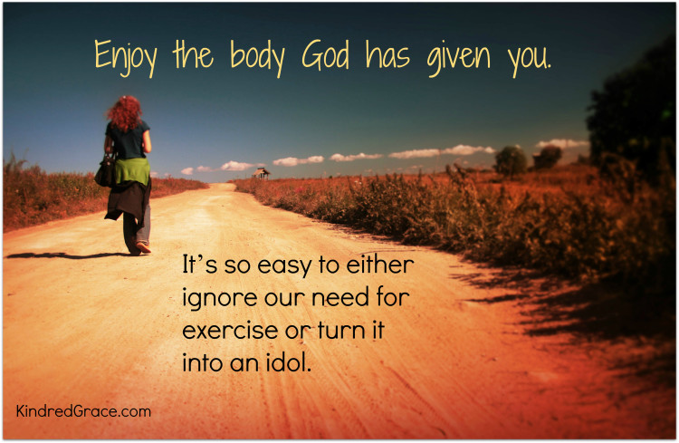 It's so easy to either ignore our need for exercise or turn it into an idol.