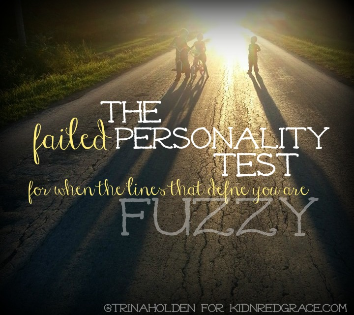 The Failed Personality Test {for when the lines that define you are fuzzy}