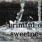 brimful of sweetness