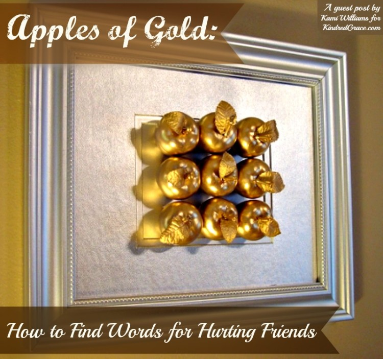 Apples of Gold: How to Find Words for Hurting Friends