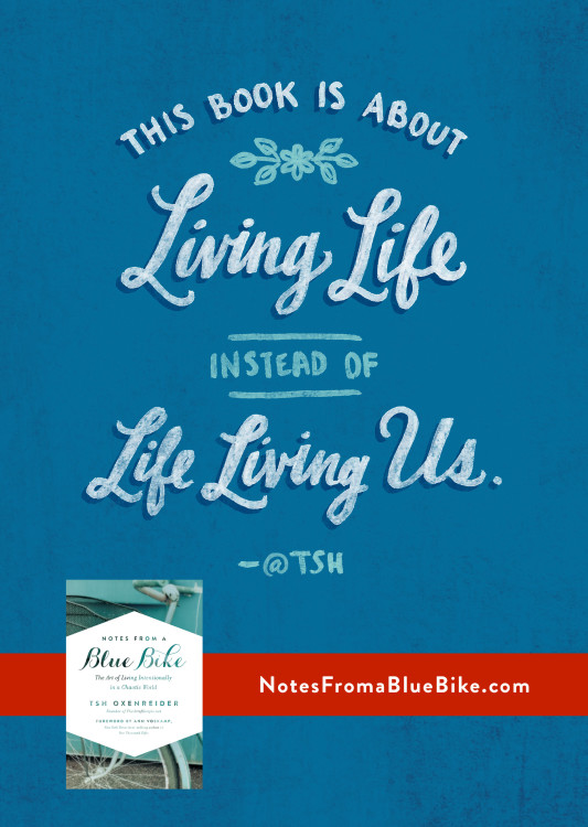 Living life...instead of life living us. @Tsh #NotesFromABlueBike