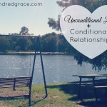 unconditional love and conditional relationships
