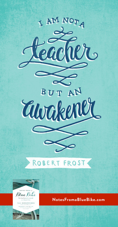 I am not a teacher, but an awakener. #NotesFromABlueBike