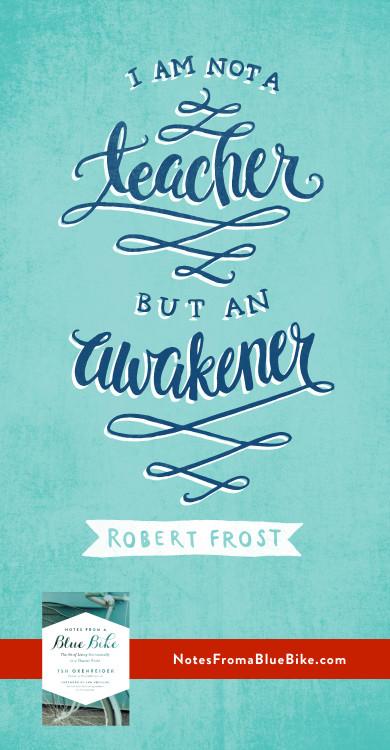 I am not a teacher, but an awakener. #NotesFromABlueBike