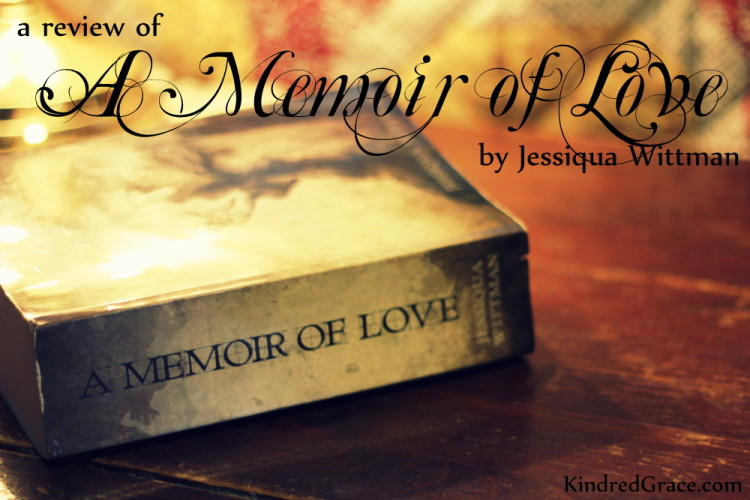 a review of Jessiqua Wittman's book A Memoir of Love by @NatashaMetzler for #MarchOfBooks at @KindredGrace