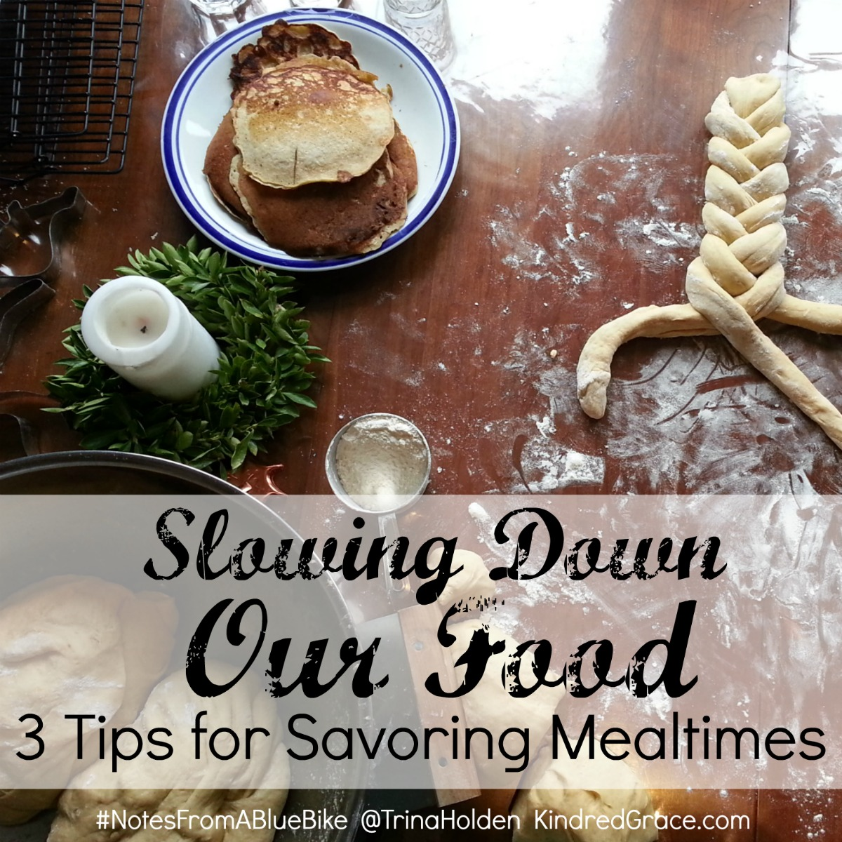 Slowing Down Our Food: 3 Tips for Savoring Mealtimes by @TrinaHolden at @KindredGrace #NotesFromABlueBike