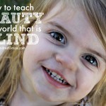 How To Teach Beauty In A World That Is Blind