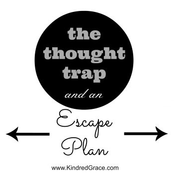 The Thought Trap and an Escape Plan by @RachelleRea on @KindredGrace