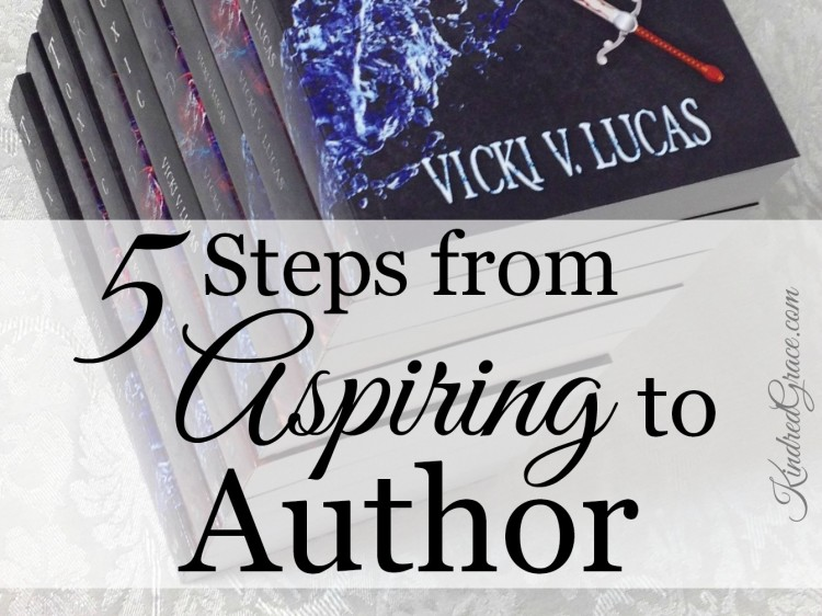 5 Steps from Aspiring to Author by @VickiVLucas on @KindredGrace #MarchOfBooks