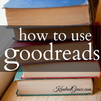How to Use Goodreads - tips from @RachelleRea for the @KindredGrace #MarchOfBooks