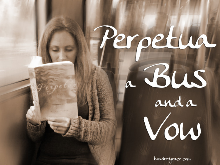Perpetua, a Bus, and a Vow #MarchOfBooks