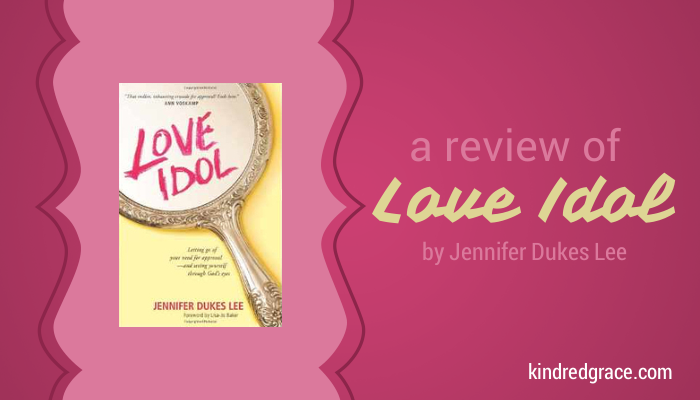 Love Idol - a review of Jennifer Dukes Lee's book