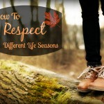 How To Respect Different Life Seasons