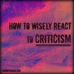 How To Wisely React to Criticism