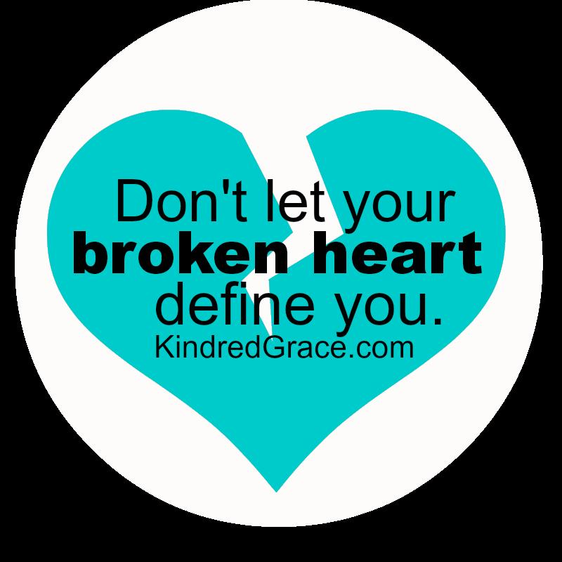 Don't Let Your Broken Heart Define You