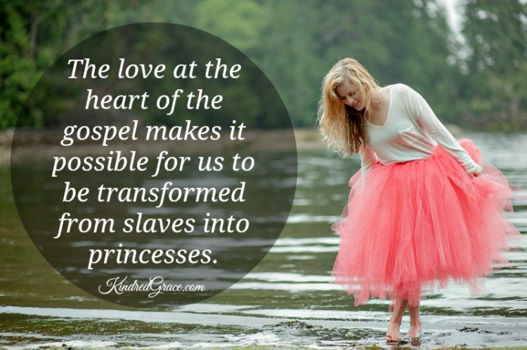 The love at the heart of the gospel makes it possible for us to be transformed from slaves into princesses.