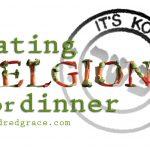 Eating Religion for Dinner