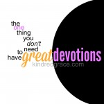 The One Thing You Don't Need to Have Great Devotions