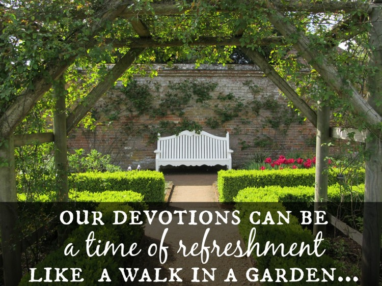 What if devotions are intended to be less of a chore and more of a gift...like a walk in a garden?