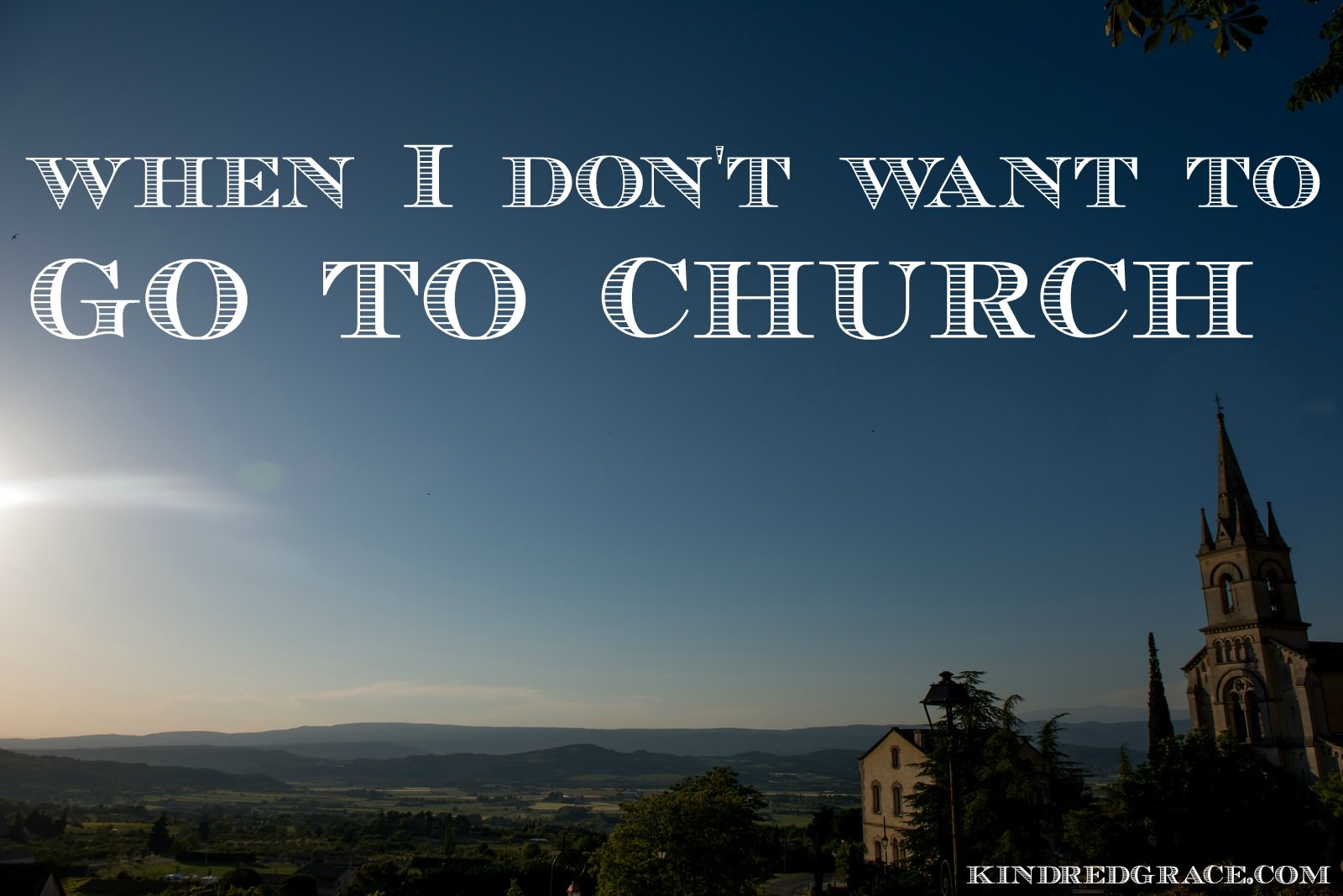 when I don't want to go to church