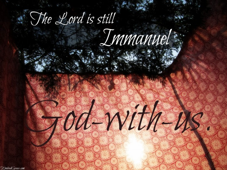 The Lord is still Immanuel God-with-us.