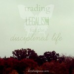 trading legalism for the disciplined life