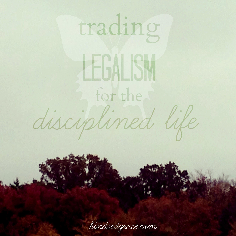 trading legalism for discipline