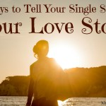 5 Ways to Tell Your Single Sisters Your Love Story