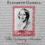 Elizabeth Gaskell: The Unsung Austen