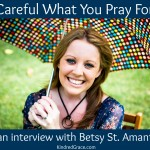 Careful What You Pray For: An Interview with Betsy St. Amant