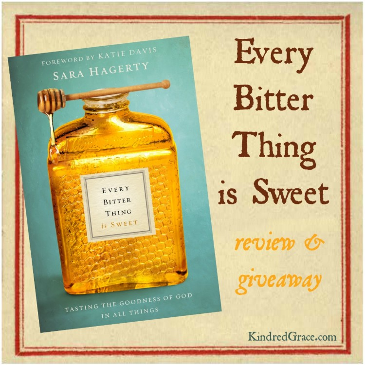 Every Bitter Thing Is Sweet: review and giveaway of Sara Hagerty's book