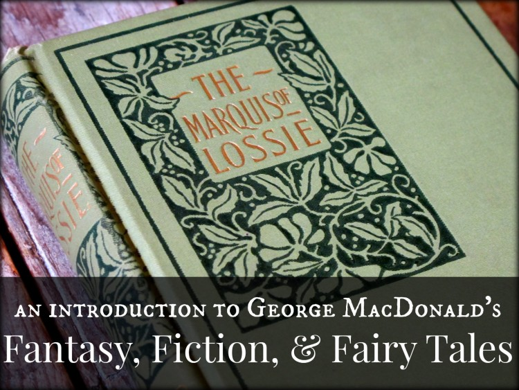 An Introduction to George MacDonald: His Faith-Filled Fantasy, Fiction, and Fairy Tales