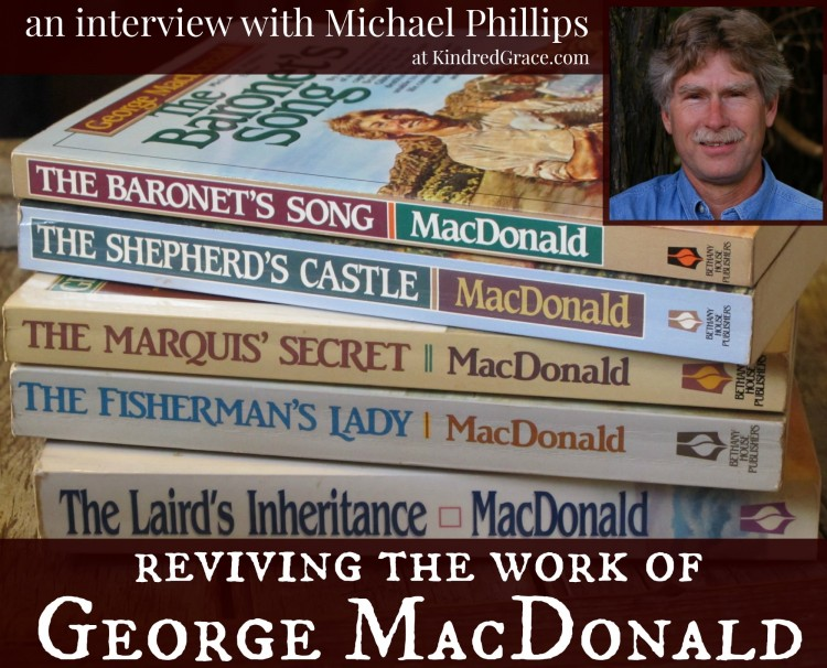 an interview with the Michael Phillips, the man who brought the writing of George MacDonald back to life