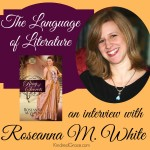 The Language of Literature: An Interview with Roseanna M. White
