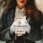 A Letter to the Undocumented Mother