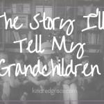 The Story I'll Tell My Grandchildren