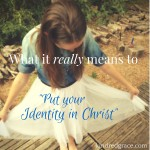 what it (really) means to put your identity in Jesus